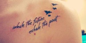 Frase: Inhale the future-Exhale the past & Aves